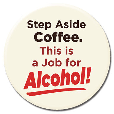 "Step Aside Coffee This Is A Job For Alcohol 1.25"" button by Ephemera"
