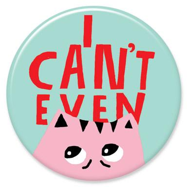 I Can't Even Cat Button by Lisa Congdon