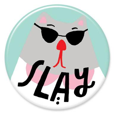 Slay Cat Button by Lisa Congdon