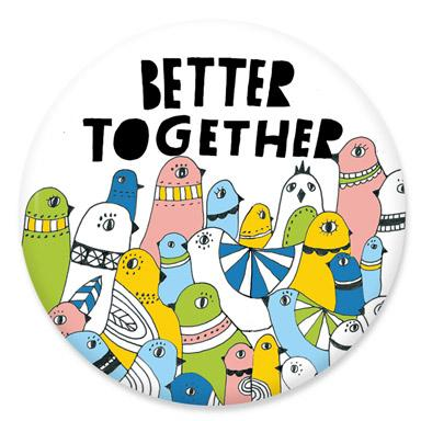 Better Together Button by Lisa Congdon