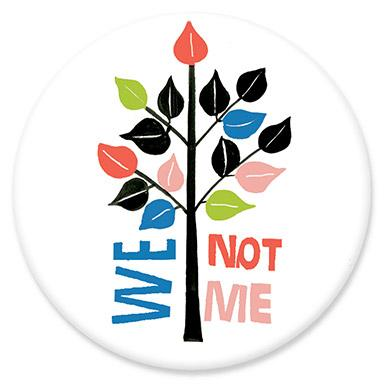We Not Me Button by Lisa Congdon