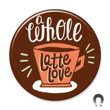 Whole Latte Love Big Magnet