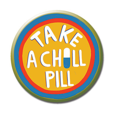 "Take a Chill Pill 1.25"" Button"