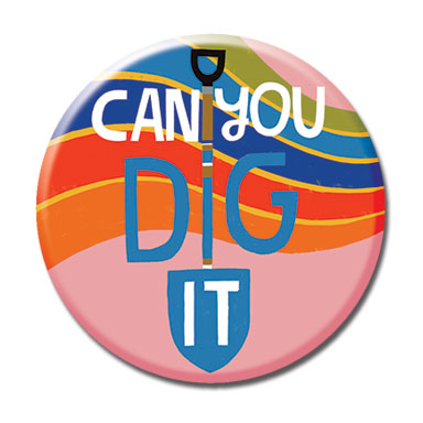 "Can You Dig It 1.25"" Button"