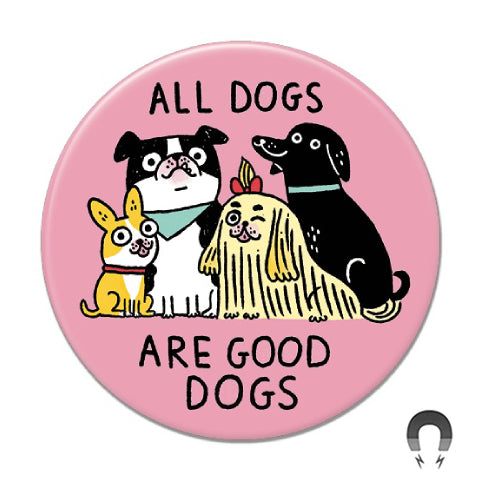 All Dogs Are Good Dogs Big Magnet