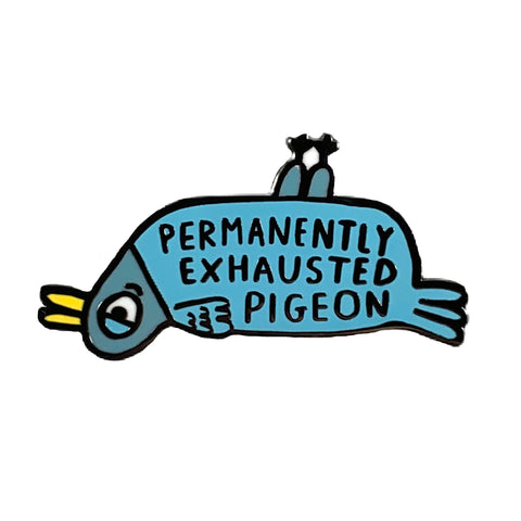 Permanently Exhausted Pigeon Enamel Pin