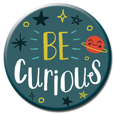 "Be Curious 1.25"" Button"