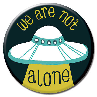"We Are Not Alone 1.25"" Button"