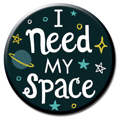 "Need My Space 1.25"" Button"