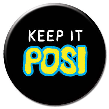 "Keep It Posi 1.25"" Button by Alex DeSpain"