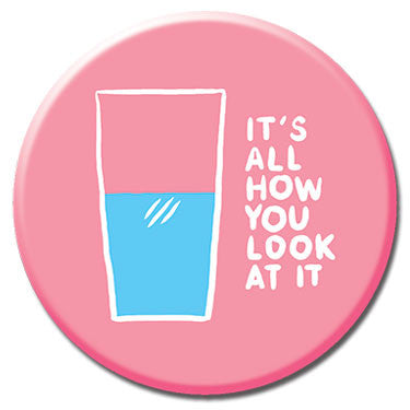 "It's All How You Look At It  1.25"" Button by Alex DeSpain"