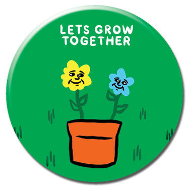 "Let's Grow Together 1.25"" Button by Alex DeSpain"