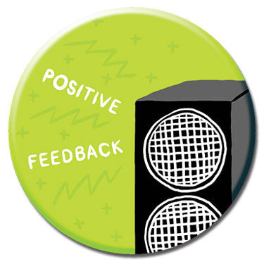 "Positive Feedback 1.25"" Button by Alex DeSpain"