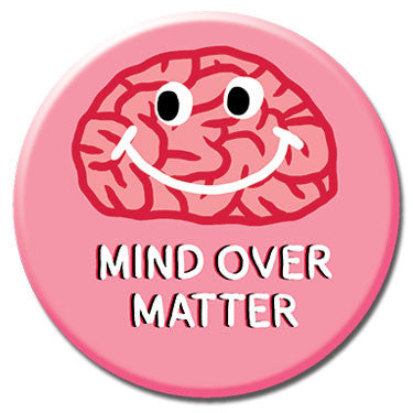 "Mind Over Matter 1.25"" Button by Alex DeSpain"