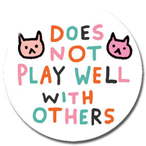 "Does Not Play Well With Others Cat 1"" Button by Gemma Correll"