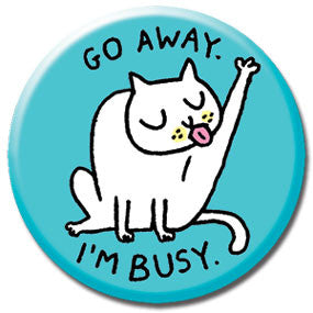 "Go Away I'm Busy Cat 1"" Button by Gemma Correll"