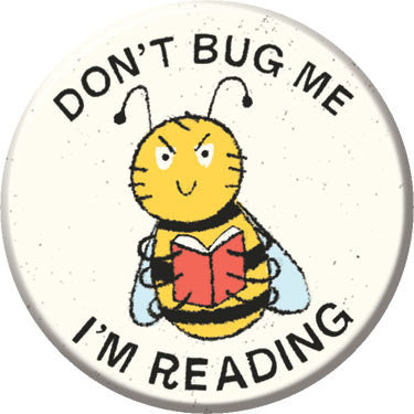 Don't Bug Me I'm Reading Button. Buttons by Greg Pizzoli.