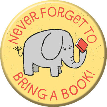 Never Forget to Bring a Book Button. Buttons by Greg Pizzoli.