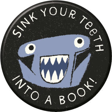 Sink Your Teeth Into a Book button. Buttons by Greg Pizzoli.