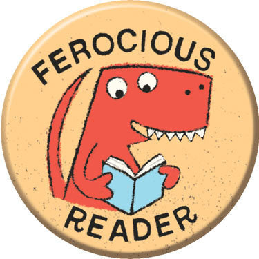 Ferocious Reader Button. Buttons by Greg Pizzoli.