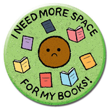 "I Need More Space For My Books 1.25"" Button by Greg Pizzoli"