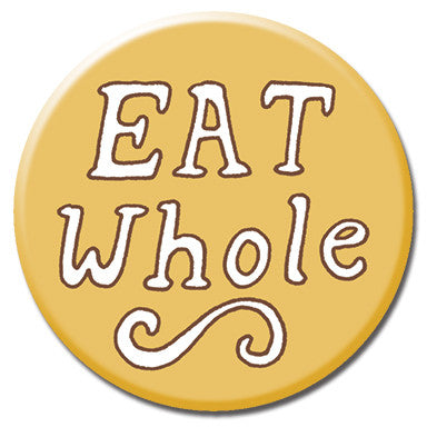"Eat Whole 1.25"" Button by Kate Sutton"