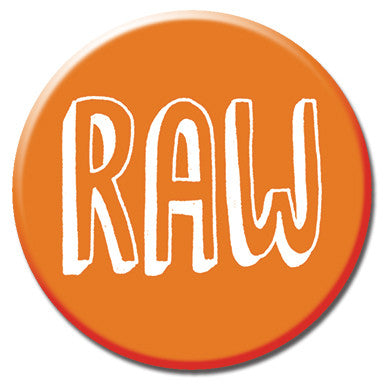 "Raw 1.25"" button by Kate Sutton"
