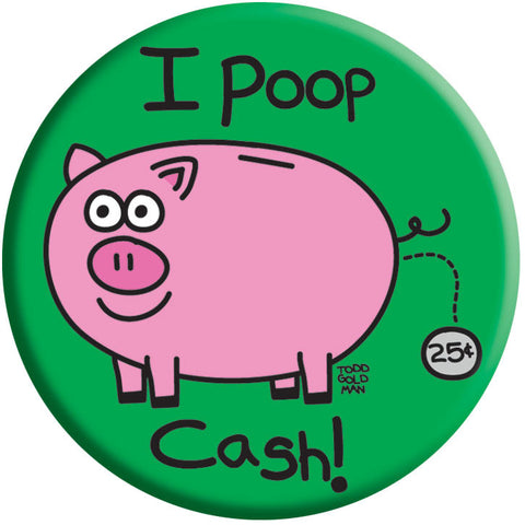 I Poop Cash Button by Stupid Factory
