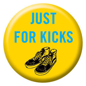"Just for Kicks 1"" Button by Seltzer Goods"