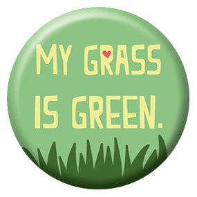 Seltzer Goods My Grass is Green 1 inch Button