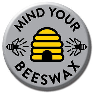 "Mind Your Beeswax 1"" Button by Seltzer Goods"