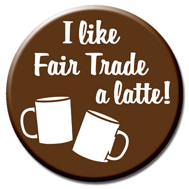 "Fair Trade A Latte 1.25"" Button"