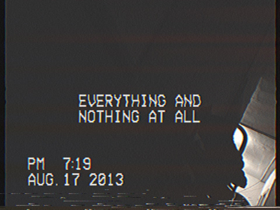 EVERYTHING AND NOTHING AT ALL