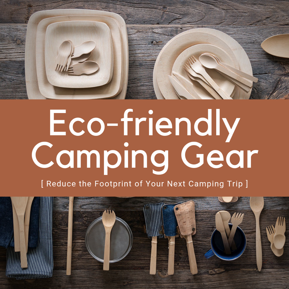 Reduce the Footprint of Your Next Camping Trip with These Eco-friendly Camping Products