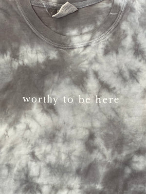 worthy to be here tie dye t-shirt
