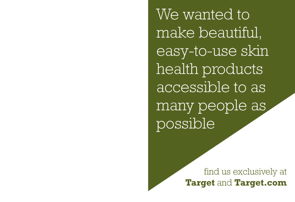 We wanted to make beautiful, easy-to-use skin health products accessible to as many people as possible
