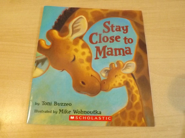 Stay Close To Mama Toni Buzzeo Childrens Soft Cover Book  *
