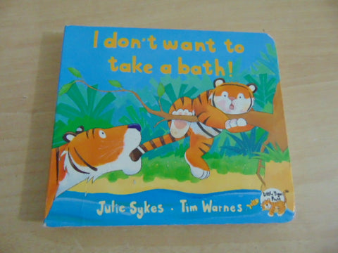 Julie Sykes  I don't want to take a bath! Toddler Board Book