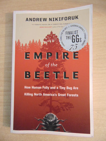 Empire of the Beetle How Human Folly And A Tiny Bug Are Killing North American Forest Book New