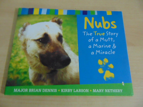 Major Brian Dennis Nubs The True Story of a Mutt, A Marine, and a Miracle
