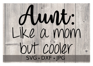 Aunt: Like A Mom But Cooler - Personalize It Etc