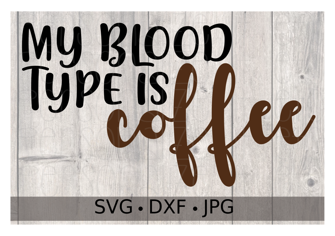My Blood Type Is Coffee - Personalize It Etc