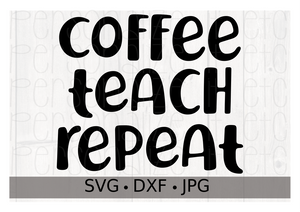 Coffee Teach Repeat - Personalize It Etc