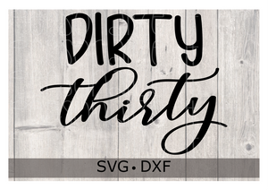 Dirty Thirty | SVG Download for Cricut or Silhouette DXF