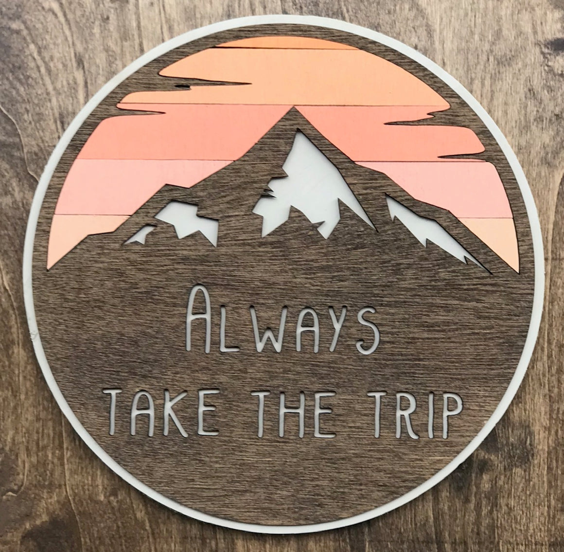 "Always Take The Trip (Mountain Themed) 10"" Round Wood Sign"