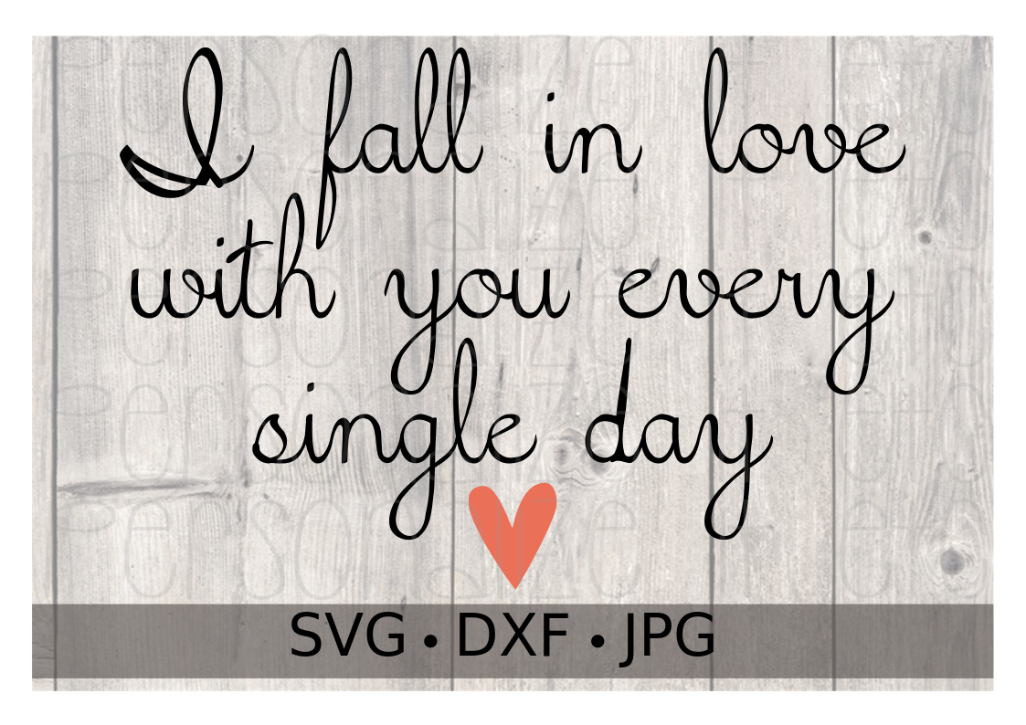 I Fall In Love With You Every Single Day - Personalize It Etc