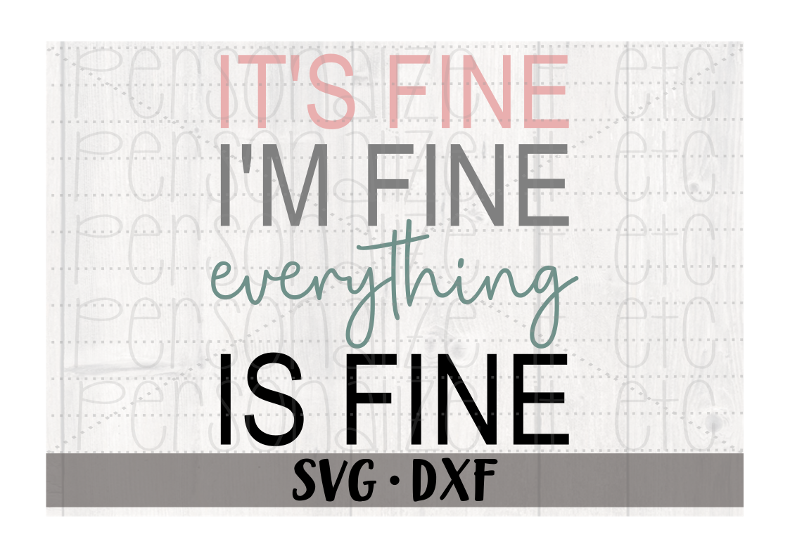 It's Fine I'm Fine Everything Is Fine SVG Download For Cricut or Silhouette DXF