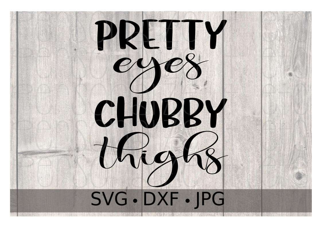Pretty Eyes Chubby Thighs - Personalize It Etc