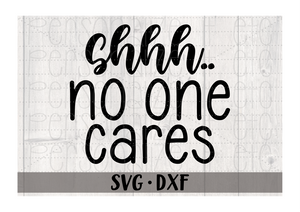 Shhh.. No One Cares | SVG Download for Cricut or Silhouette DXF