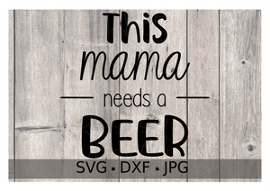 This Mama Needs a Beer - Personalize It Etc